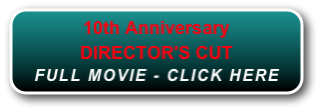 10th Anniversary DIRECTOR'S CUT FULL MOVIE - CLICK HERE